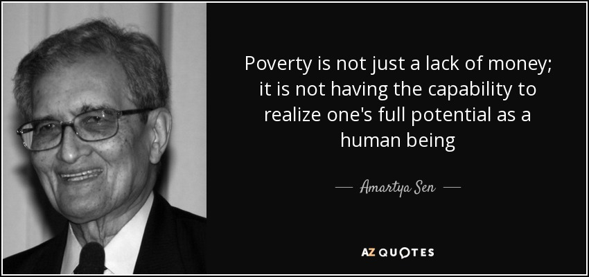 quote-poverty-is-not-just-a-lack-of-money-it-is-not-having-the-capability-to-realize-one-s-amartya-sen-81-18-52